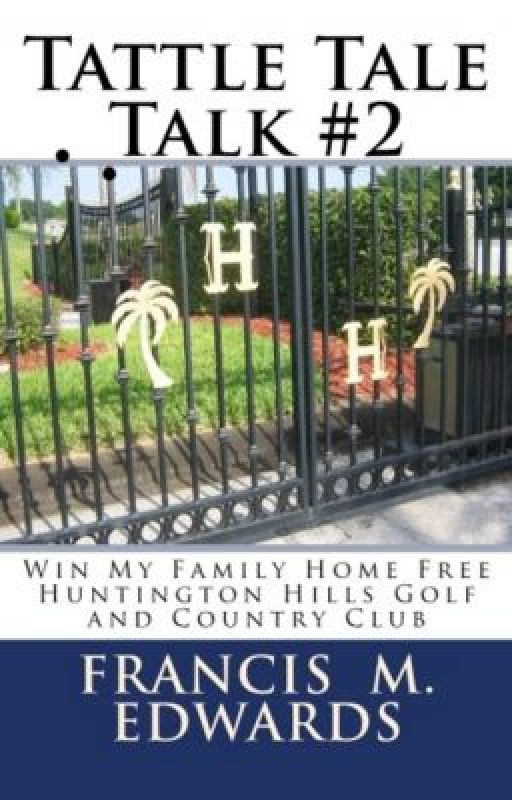 Tattle Tale Talk #2  Win My Home Free Huntington Hills Golf and Country Club by tattletaletalk
