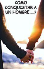 Como Conquistar a un Hombre... by 1sofi_oyola27