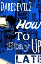 How To Stay Up Late by KoraBlack02