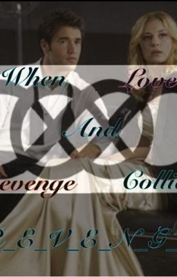 When Love and Revenge Collide: A Revenge Fanfic