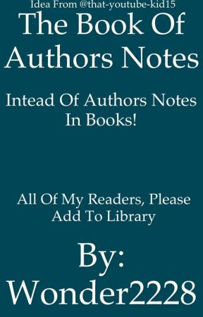 The Book Of Authors Notes by Wonder2228