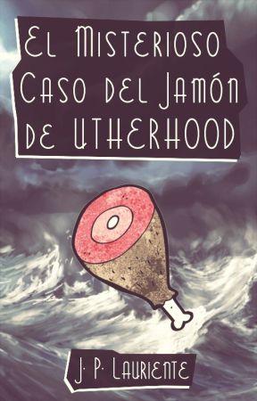 El Misterioso Caso del Jamón de Utherhood by JPLauriente