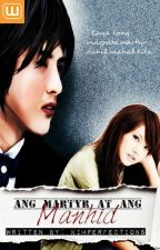 Ang Martyr at Ang Manhid (MSS#1) [Completed] by kimperfections