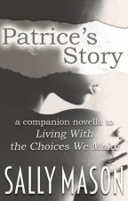 "Patrice's Story (A ""Living With The Choices We Make"" Novella) by SallyMason1"