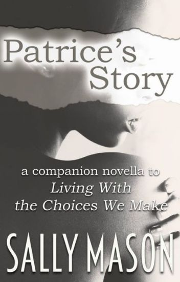 "Patrice's Story (A ""Living With The Choices We Make"" Novella)"