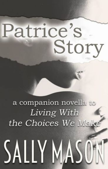 """Patrice's Story (A """"Living With The Choices We Make"""" Novella)"""