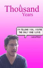 A Thousand Years [Markiplier x Reader] by marksepticeye