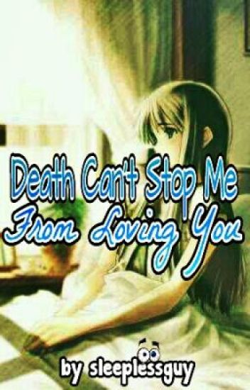 Death Cant Stop Me From Loving You (short story) **FINISHED