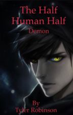 The Half Human Half Demon by trobinsonb1roe