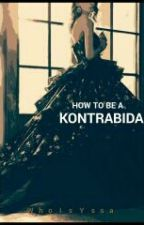 How To Be A Kontrabida by WhoIsYssa