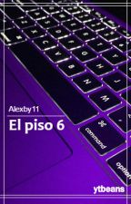 Alexby11. El piso 6 by ytbeans