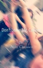Don't Leave Me, Colleen by AbbyClaussen