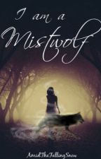 I am a Mistwolf by AmidTheFallingSnow