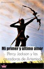 Mi primer y último Amor [ Percy Jackson y las cazadoras de Artemisa] by elycruz14418