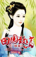 Nông Môn Y Hương Điền Viên Làm Giàu - XK - ĐV - Full by dnth2004