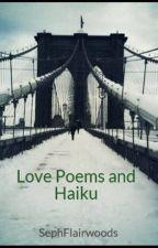 Love Poems and Haiku by SephFlairwoods