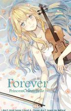 Forever [Shigatsu wa Kimi no Uso Fanfic] [COMPLETE] by PrincessCelesteBelle