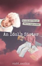 AN IDOL'S SISTER [EXO FANFIC] by nadd_exotics