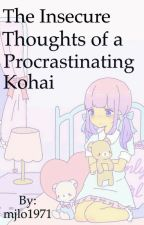 The Insecure Thoughts of a Procrastinating Kohai by mjlo1971