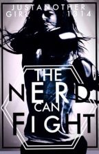 The Nerd Can Fight (#1) by justanothergirl1314