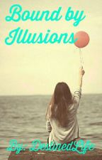 Bound By Illusions by DestinedLife