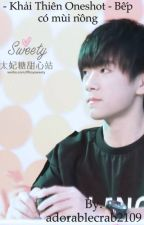 Khải Thiên Oneshot : Bếp có mùi nồng - Hoàn - by adorablecrab2109