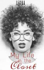 My Life in the Closet *Hiatus by lesha