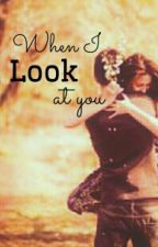 When I look at you.. by Sanjanahere_12