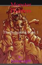 Monster Hunters  book 1 the Beginning by Enderking98