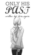 Only His Past (One Shot) by kira_ogura