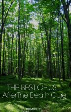 The Best of Us - After the Death Cure by BabyBelle771