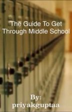 Guide To Get Through Middle School by priyakguptaa