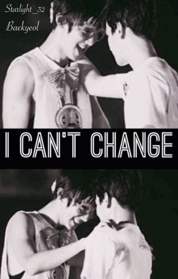 I Can't Change [Baekyeol]