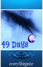 49 Days by everythingnice