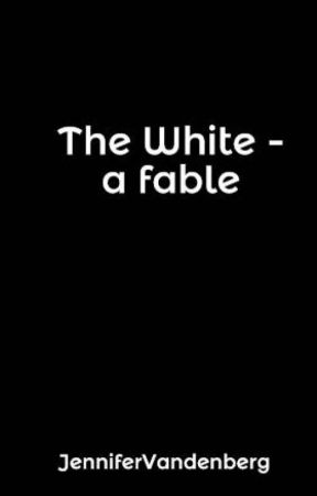 The White - a fable by JenniferVandenberg
