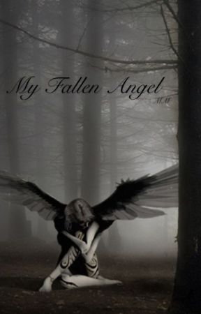 My Fallen Angel - 5  What The Hell? - Wattpad