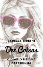 Dez Coisas - O diário de uma patricinha by LarissaSiriani