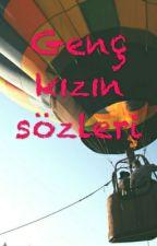 =GENÇ KIZIN SÖZLERİ= by Hilallsjsj
