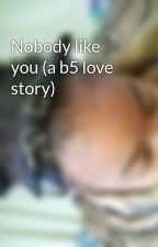 Nobody like you (a b5 love story) by Thedancergurl