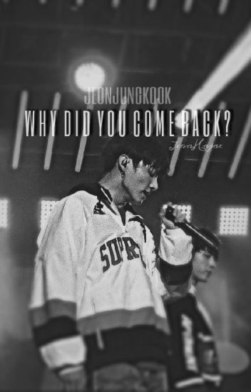 Why did you come back? ||JEON JUNGKOOK||