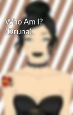Who Am I? (Druna) by Fanfic_RP_girl