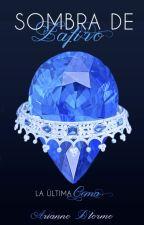 Sombra de Zafiro: La última gema by ariadlorme