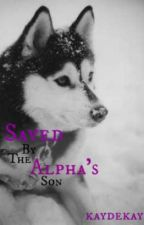 Saved By The Alpha's Son by kaydekay