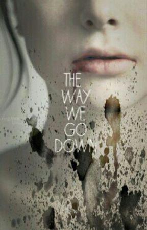 The Way We Go Down by DalaneyGutierrez