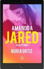 Amando a Jared ( ¡¡YA A LA VENTA!!) by NuriaOrtiz