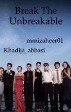 Break the Unbreakable by mmizaheer01