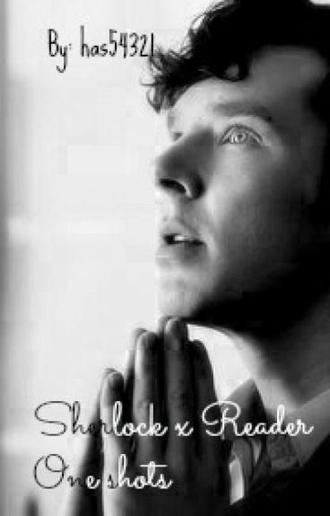 Sherlock x Reader One shots by has54321