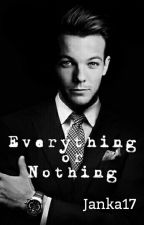 Everything or Nothing (Louis Tomlinson) by Janka17