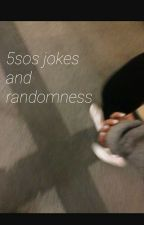 5sos jokes and Randomness by aroseforavery