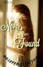 | Never To Be Found | by ooserendipityoo